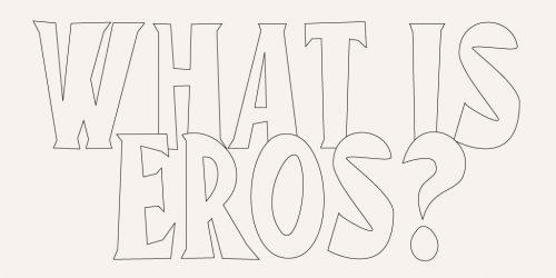 TQAF-WHAT IS EROS